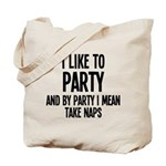 I Like To Party And Nap Tote Bag