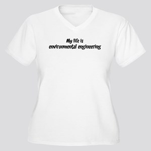 Life is environmental enginee Women's Plus Size V-