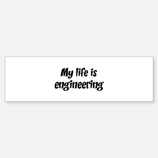 Life is engineering Bumper Bumper Bumper Sticker