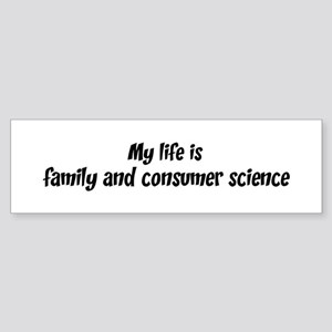 Life is family and consumer s Bumper Sticker