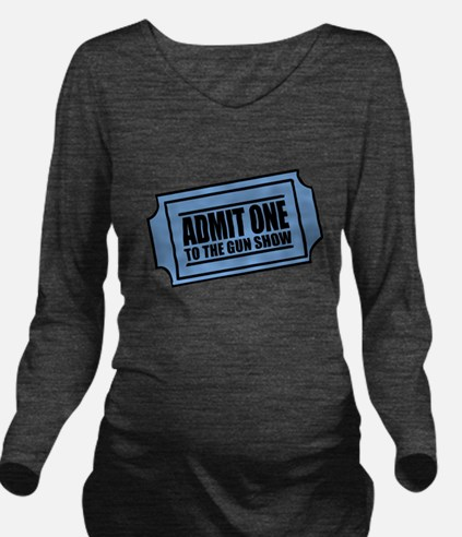 Admit One To The Gun Show Long Sleeve Maternity T-