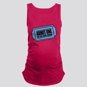 Admit One To The Gun Show Maternity Tank Top