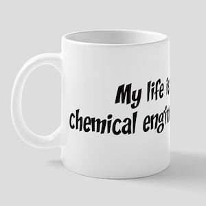 Life is chemical engineering Mug