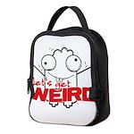 Lets get weird Neoprene Lunch Bag