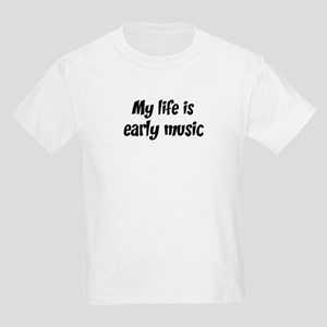 Life is early music Kids Light T-Shirt