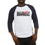 What the HELL is broomball Baseball Jersey
