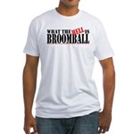 What the HELL is broomball Fitted T-Shirt