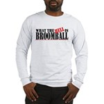 What the HELL is broomball Long Sleeve T-Shirt