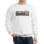 What the HELL is broomball Sweatshirt