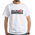 What the HELL is broomball White T-Shirt