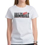 What the HELL is broomball Women's T-Shirt