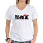 What the HELL is broomball Women's V-Neck T-Shirt