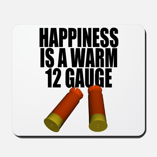 Happiness Is A Warm 12 Gauge Mousepad