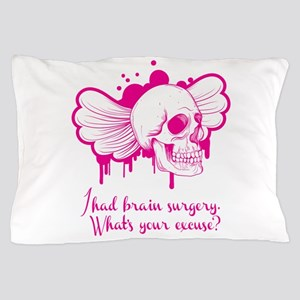 I Had Brain Surgery Pillow Case