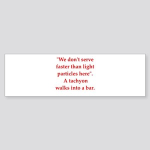 physics joke Bumper Sticker