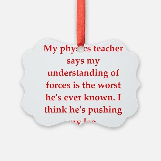 physics joke Ornament