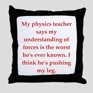 physics joke Throw Pillow
