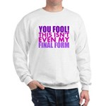 This Isnt Even My Final Form Sweatshirt