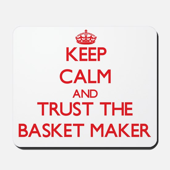 Keep Calm and Trust the Basket Maker Mousepad