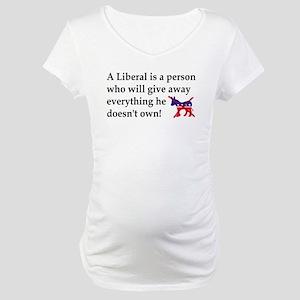 anti liberal give away Maternity T-Shirt