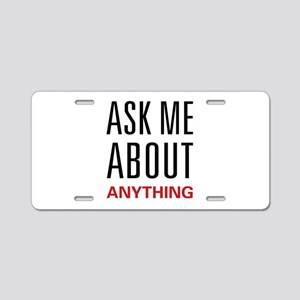 Ask Me About Anything Aluminum License Plate