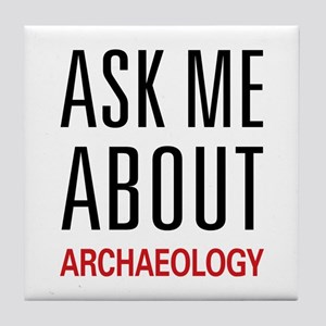 Ask Me About Archaeology Tile Coaster
