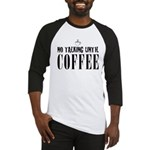 No Talking Until Coffee Baseball Jersey