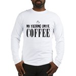 No Talking Until Coffee Long Sleeve T-Shirt