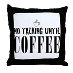 No Talking Until Coffee Throw Pillow