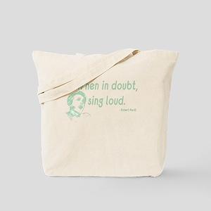 When in doubt, sing loud Tote Bag