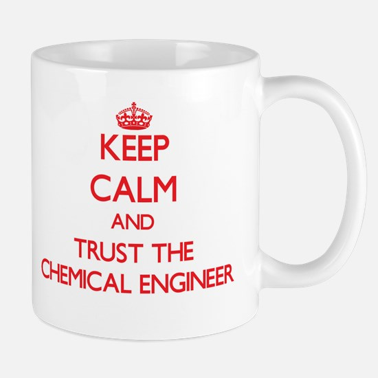 Keep Calm and Trust the Chemical Engineer Mugs
