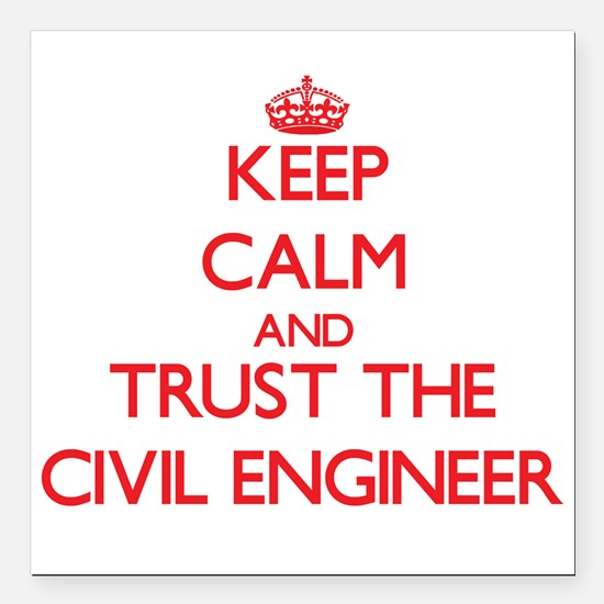 Keep Calm and Trust the Civil Engineer Square Car