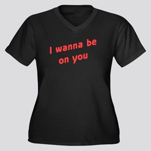 Wanna Be On You Women's Plus Size V-Neck Dark T-Sh