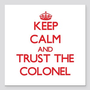 Keep Calm and Trust the Colonel Square Car Magnet