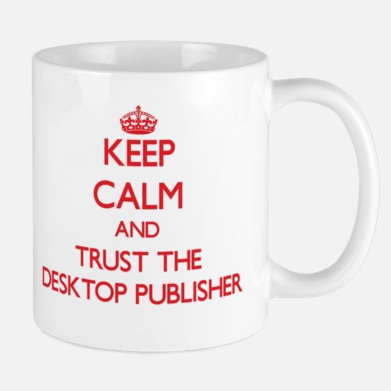 Keep Calm and Trust the Desktop Publisher Mugs