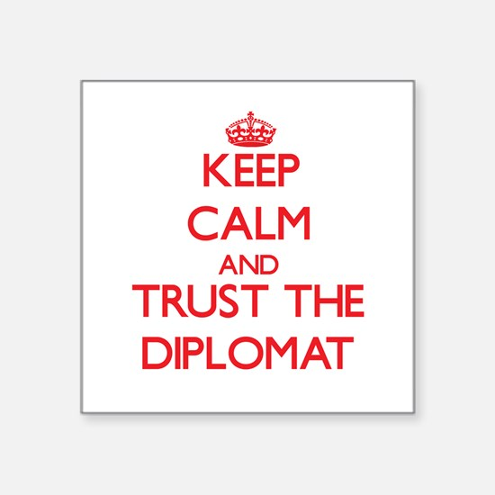 Keep Calm and Trust the Diplomat Sticker