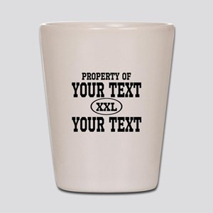 Property of Your Text Shot Glass
