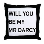 Will You Be My Mr Darcy Throw Pillow