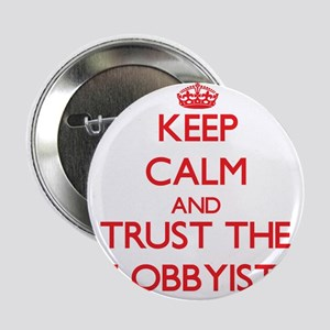"Keep Calm and Trust the Lobbyist 2.25"" Button"