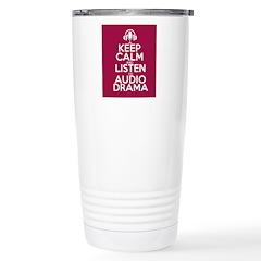 Keep Calm and Listen to Audio Drama Travel Mug