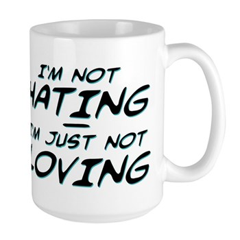 I'm Not Hating, I'm Just Not Loving Large Mug