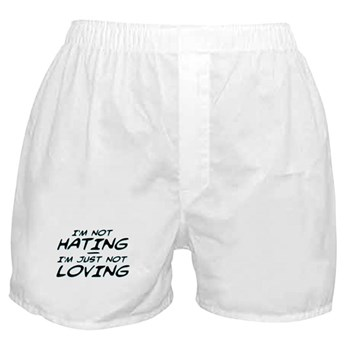 I'm Not Hating, I'm Just Not Loving Boxer Shorts