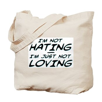 I'm Not Hating, I'm Just Not Loving Tote Bag