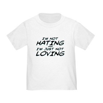 I'm Not Hating, I'm Just Not Loving Infant/Toddler