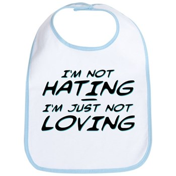 I'm Not Hating, I'm Just Not Loving Bib