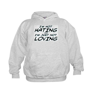 I'm Not Hating, I'm Just Not Loving Kid's Hoodie