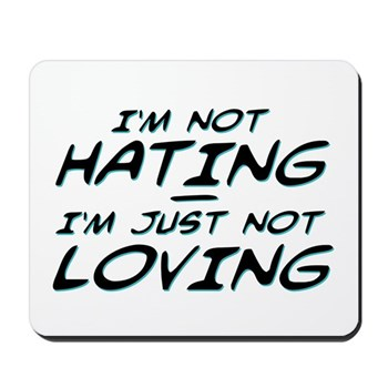 I'm Not Hating, I'm Just Not Loving Mousepad
