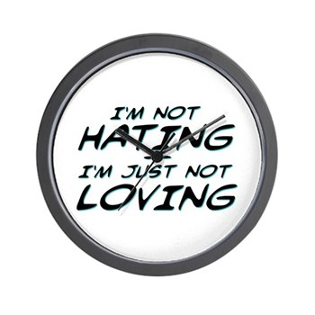 I'm Not Hating, I'm Just Not Loving Wall Clock