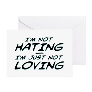 I'm Not Hating, I'm Just Not Loving Greeting Card