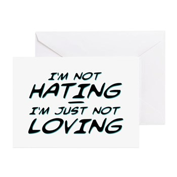 I'm Not Hating, I'm Just Not Loving Greeting Cards